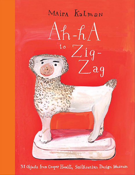 cover of the book Ah-Ha to Zig-Zag, by Maira Kalman